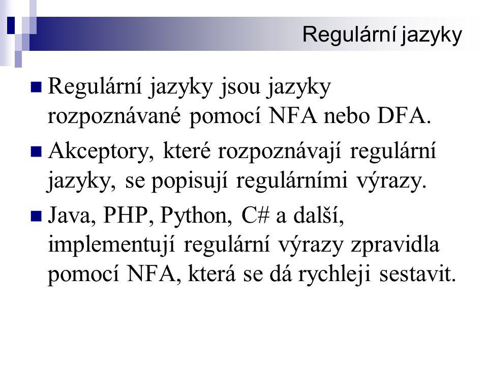 Regulární jazyky jsou jazyky rozpoznávané pomocí NFA nebo DFA.
