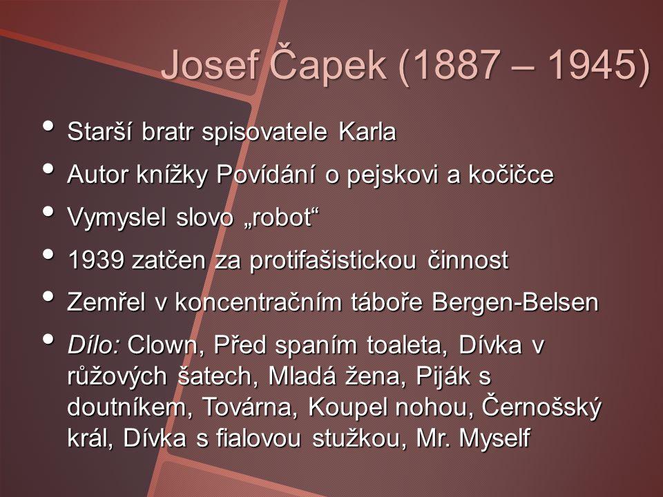 Josef Čapek (1887 – 1945) Starší bratr spisovatele Karla