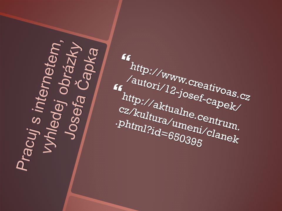 Pracuj s internetem, vyhledej obrázky Josefa Čapka