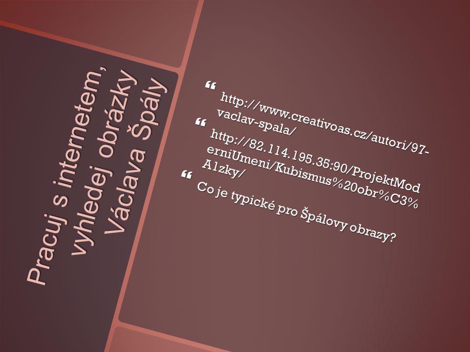 Pracuj s internetem, vyhledej obrázky Václava Špály