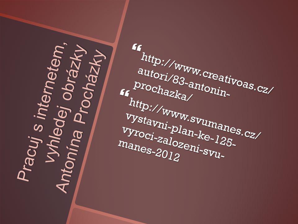 Pracuj s internetem, vyhledej obrázky Antonína Procházky