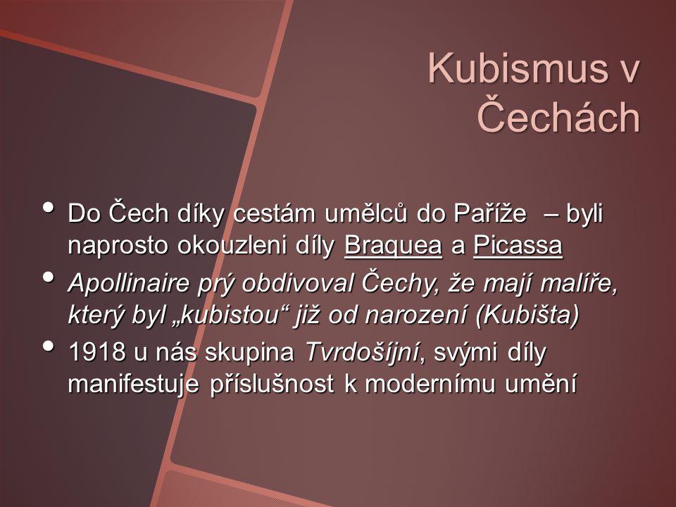 Kubismus v Čechách Do Čech díky cestám umělců do Paříže – byli naprosto okouzleni díly Braquea a Picassa.