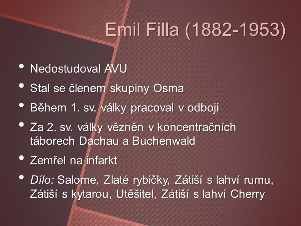 Emil Filla (1882-1953) Nedostudoval AVU Stal se členem skupiny Osma
