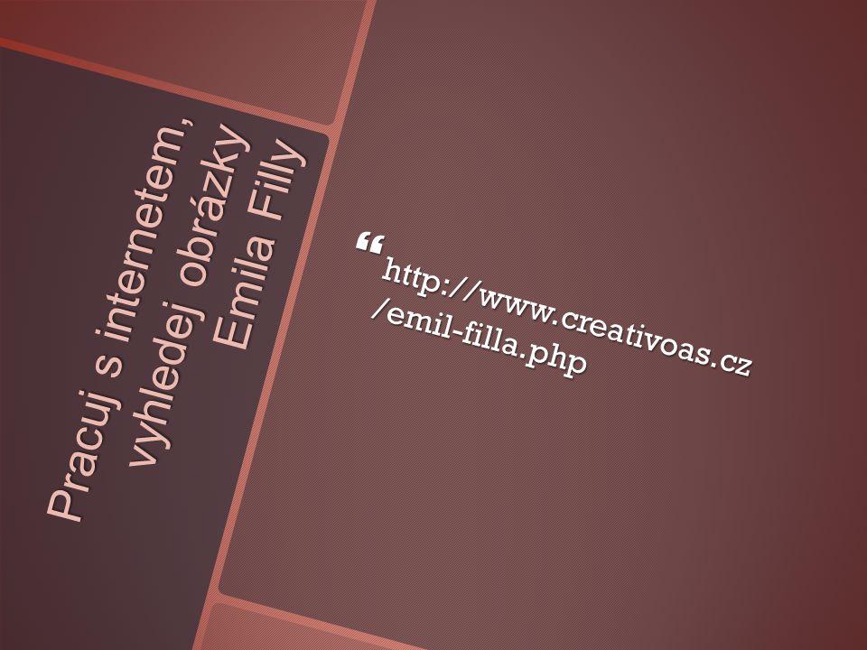 Pracuj s internetem, vyhledej obrázky Emila Filly