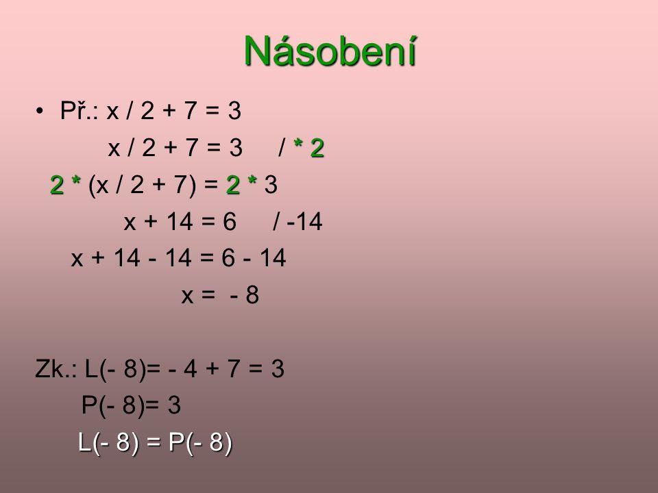 Násobení Př.: x / 2 + 7 = 3 x / 2 + 7 = 3 / * 2