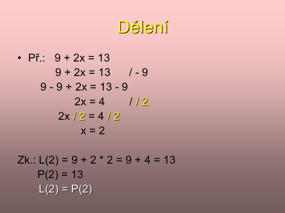 Dělení Př.: 9 + 2x = 13 9 + 2x = 13 / - 9 9 - 9 + 2x = 13 - 9