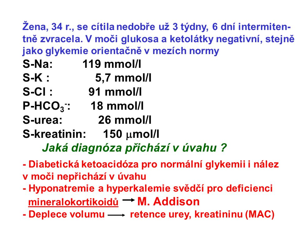 S-Na: 119 mmol/l S-K : 5,7 mmol/l S-Cl : 91 mmol/l P-HCO3-: 18 mmol/l