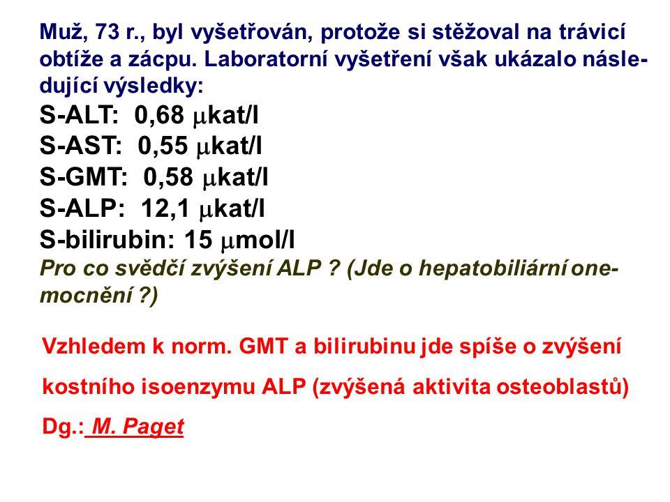 S-ALT: 0,68 mkat/l S-AST: 0,55 mkat/l S-GMT: 0,58 mkat/l