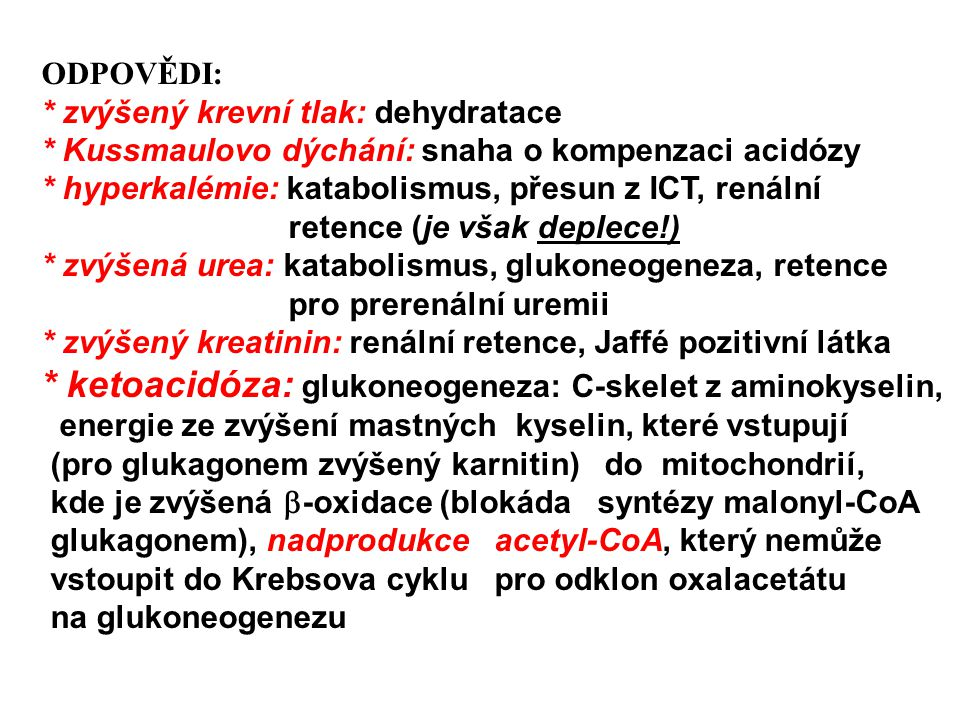 * ketoacidóza: glukoneogeneza: C-skelet z aminokyselin,