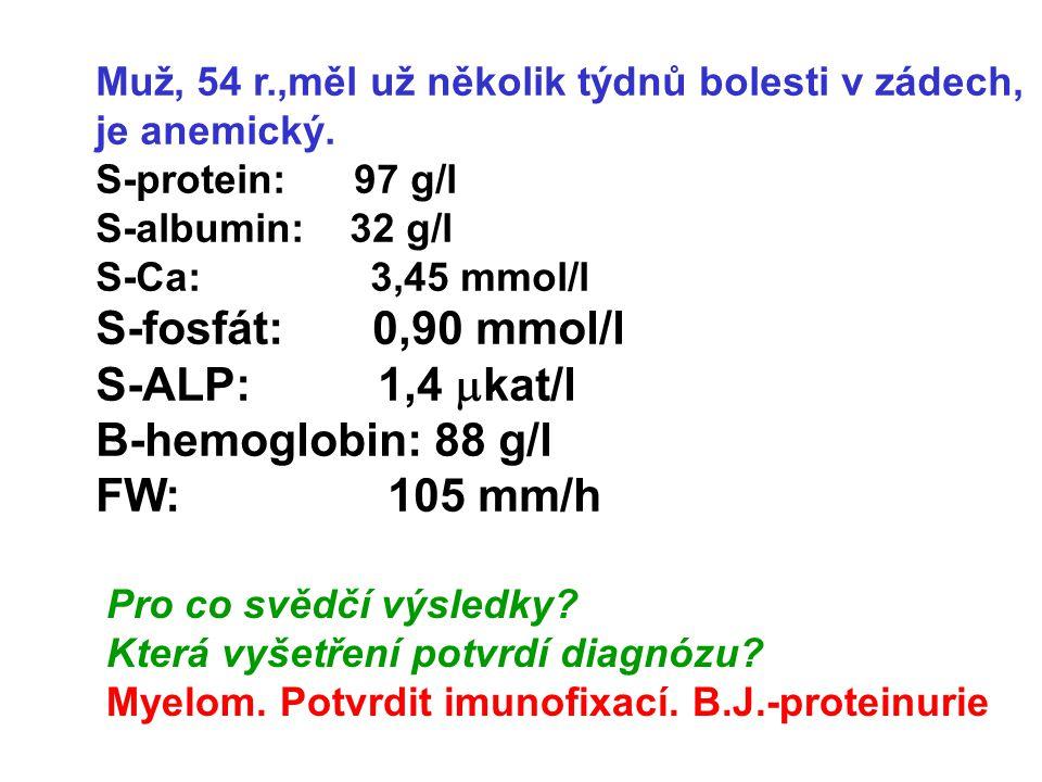 S-fosfát: 0,90 mmol/l S-ALP: 1,4 mkat/l B-hemoglobin: 88 g/l