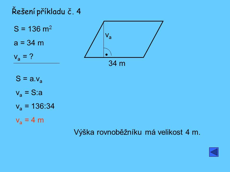 Řešení příkladu č. 4 S = 136 m2. a = 34 m. va = va. 34 m. S = a.va. va = S:a. va = 136:34.