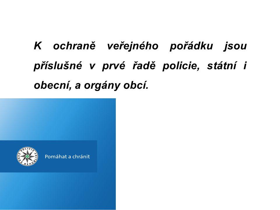 K ochraně veřejného pořádku jsou příslušné v prvé řadě policie, státní i obecní, a orgány obcí.