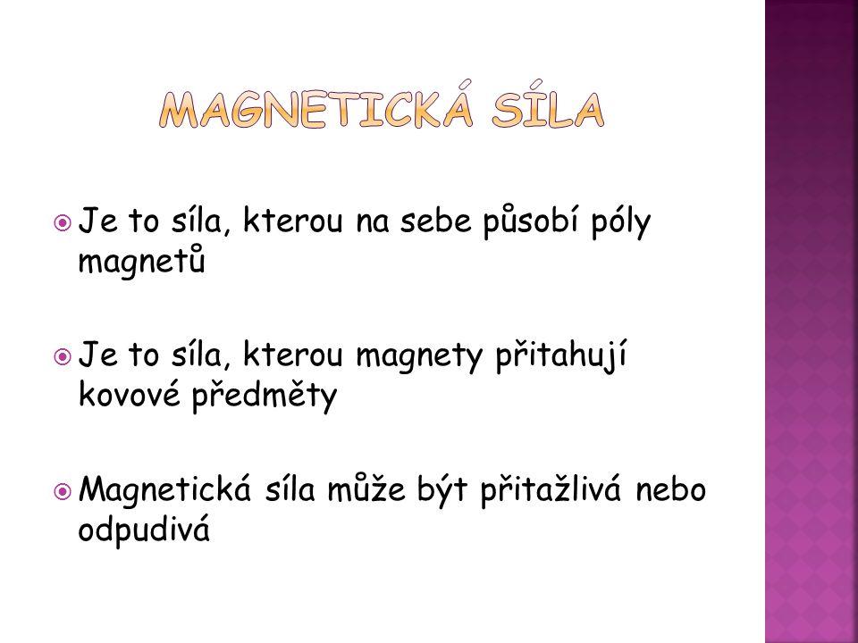 Magnetická síla Je to síla, kterou na sebe působí póly magnetů