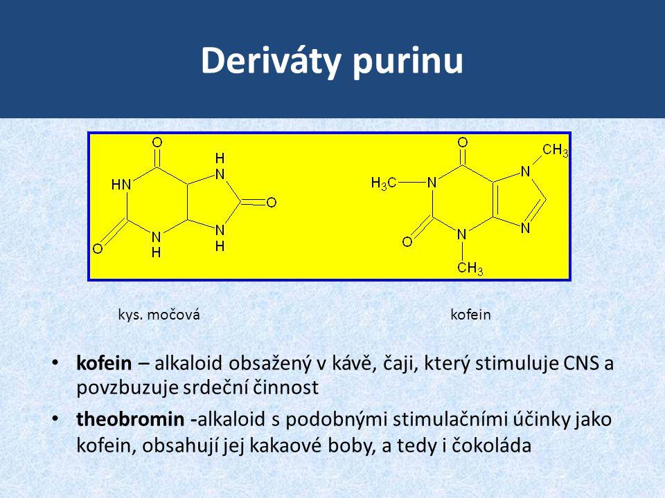 Deriváty purinu kys. močová kofein. kofein – alkaloid obsažený v kávě, čaji, který stimuluje CNS a povzbuzuje srdeční činnost.