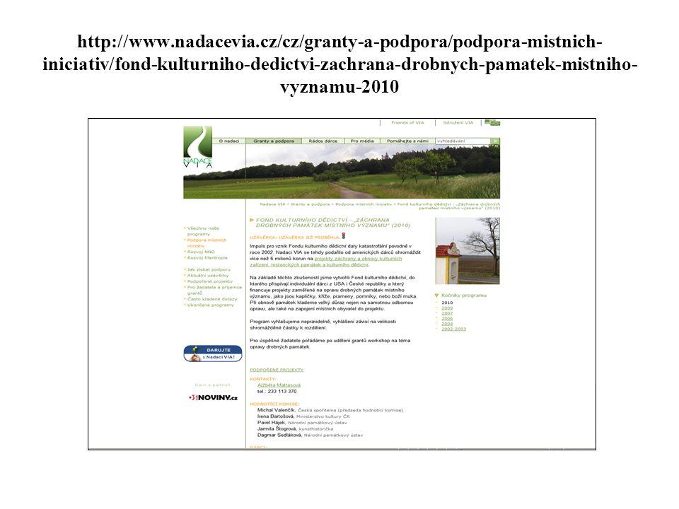 http://www.nadacevia.cz/cz/granty-a-podpora/podpora-mistnich-iniciativ/fond-kulturniho-dedictvi-zachrana-drobnych-pamatek-mistniho-vyznamu-2010