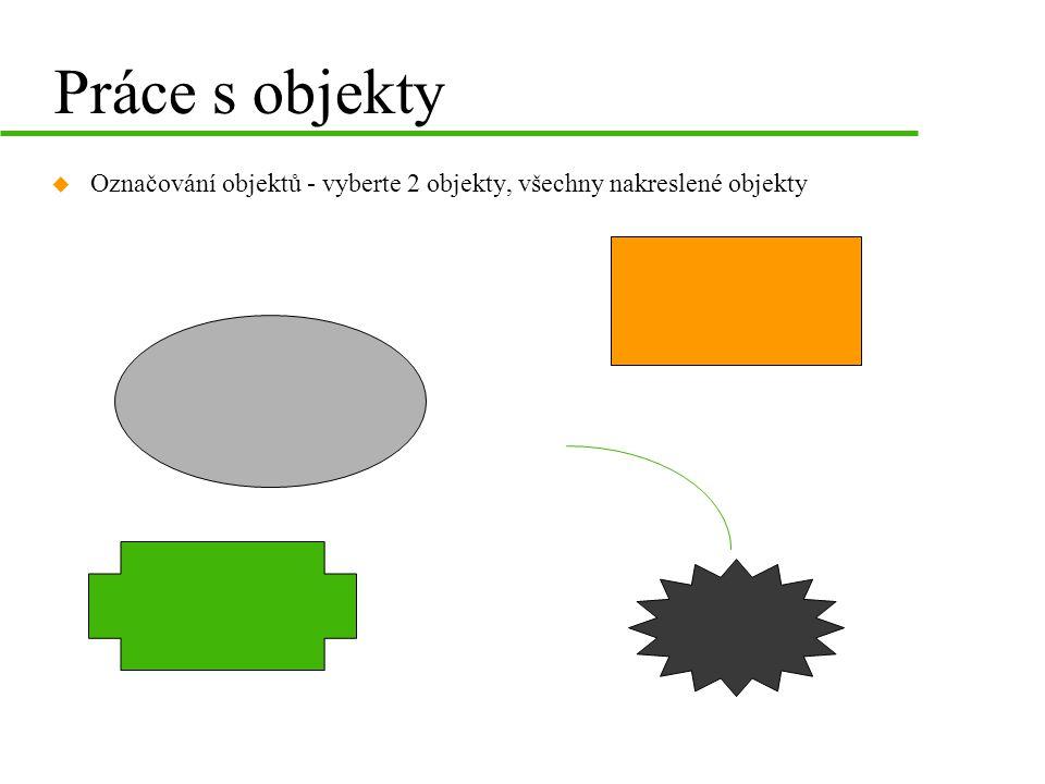 Práce s objekty Označování objektů - vyberte 2 objekty, všechny nakreslené objekty