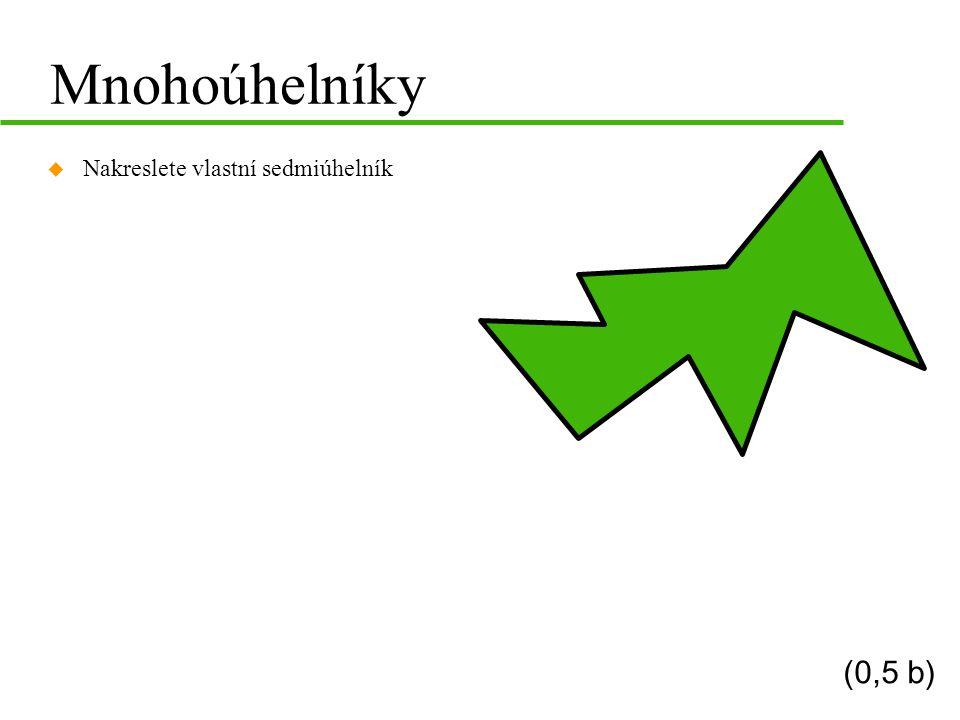 Mnohoúhelníky Nakreslete vlastní sedmiúhelník (0,5 b)