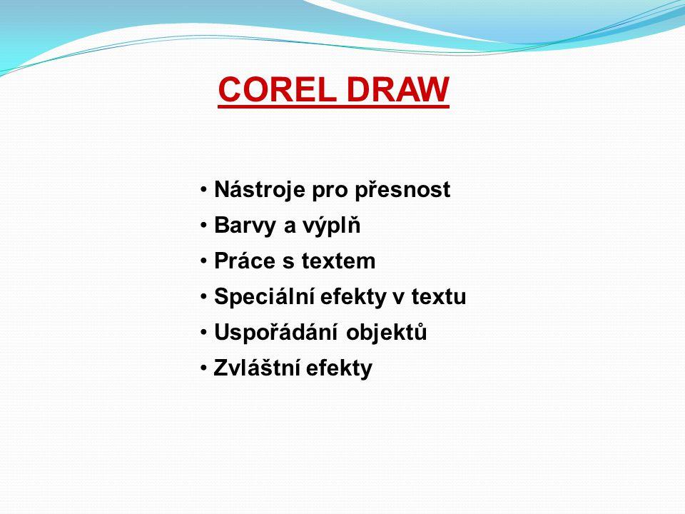 COREL DRAW Nástroje pro přesnost Barvy a výplň Práce s textem
