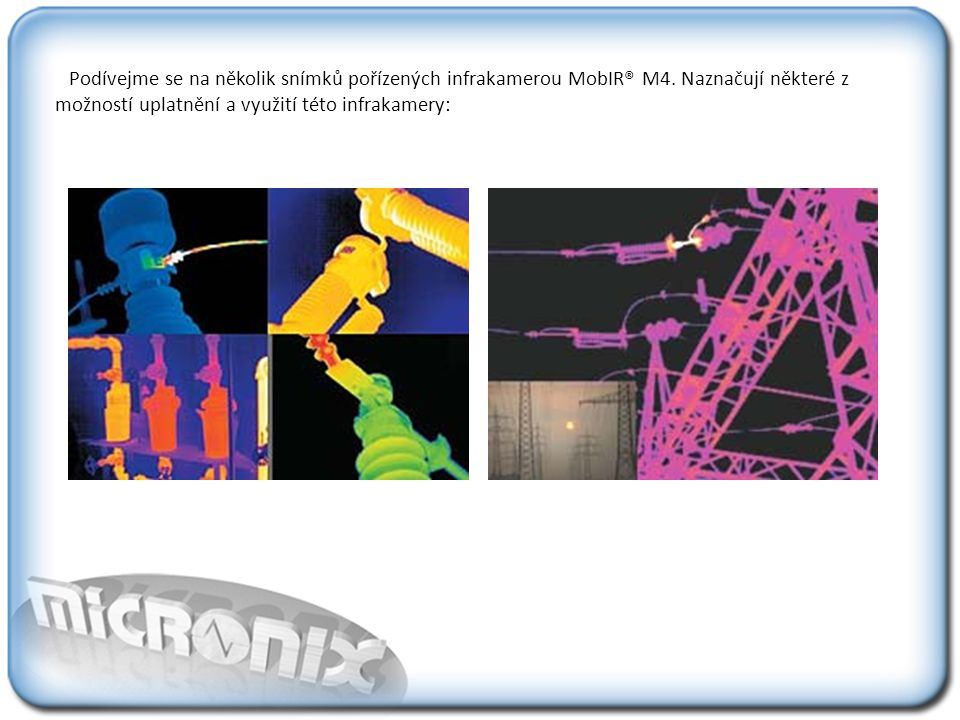 Podívejme se na několik snímků pořízených infrakamerou MobIR® M4