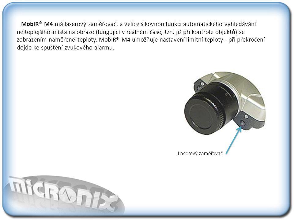 MobIR® M4 má laserový zaměřovač, a velice šikovnou funkci automatického vyhledávání nejteplejšího místa na obraze (fungující v reálném čase, tzn. již při kontrole objektů) se zobrazením naměřené teploty. MobIR® M4 umožňuje nastavení limitní teploty - při překročení dojde ke spuštění zvukového alarmu.