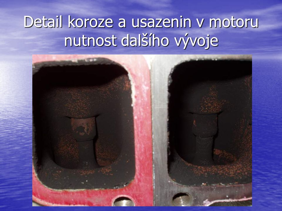 Detail koroze a usazenin v motoru nutnost dalšího vývoje