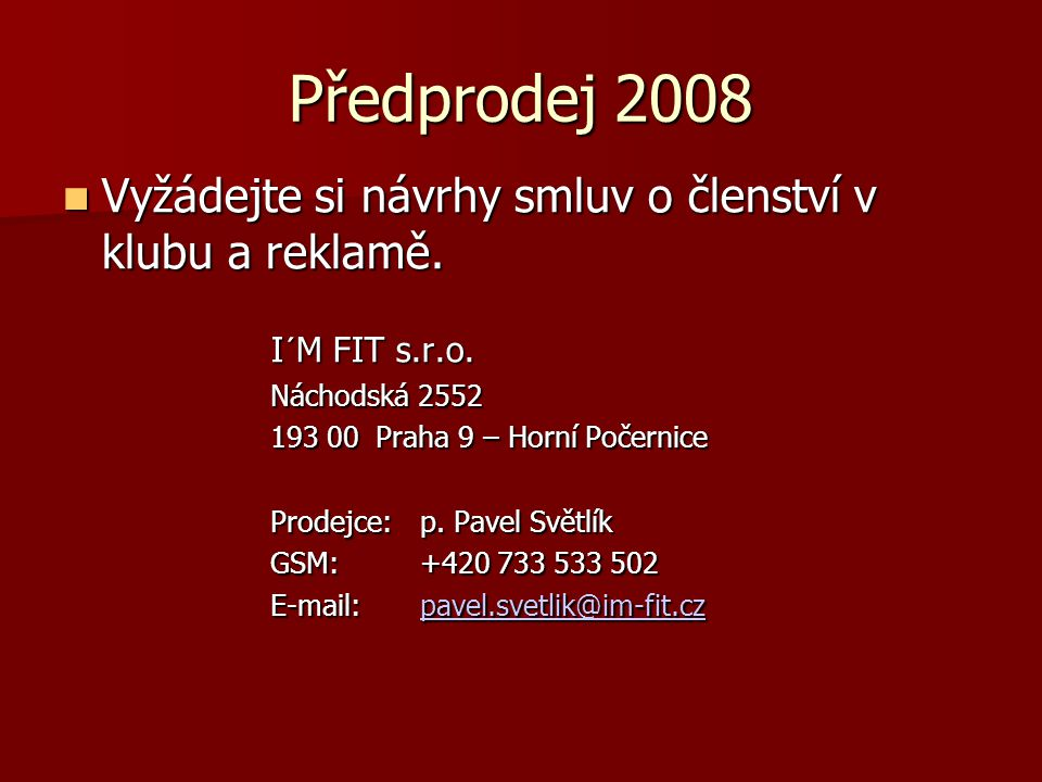 Předprodej 2008 Vyžádejte si návrhy smluv o členství v klubu a reklamě. I´M FIT s.r.o. Náchodská 2552.