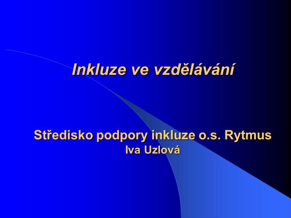 Inkluze ve vzdělávání Středisko podpory inkluze o.s. Rytmus Iva Uzlová