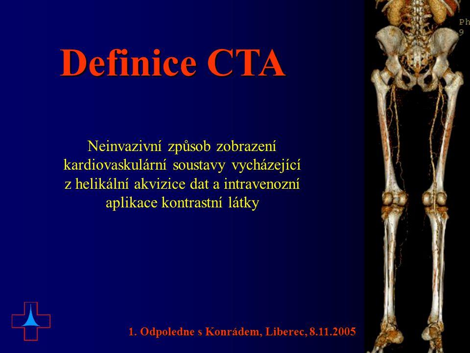 Definice CTA Neinvazivní způsob zobrazení kardiovaskulární soustavy vycházející z helikální akvizice dat a intravenozní aplikace kontrastní látky.