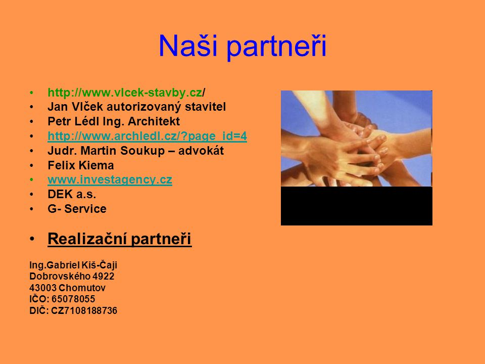 Naši partneři Realizační partneři http://www.vlcek-stavby.cz/