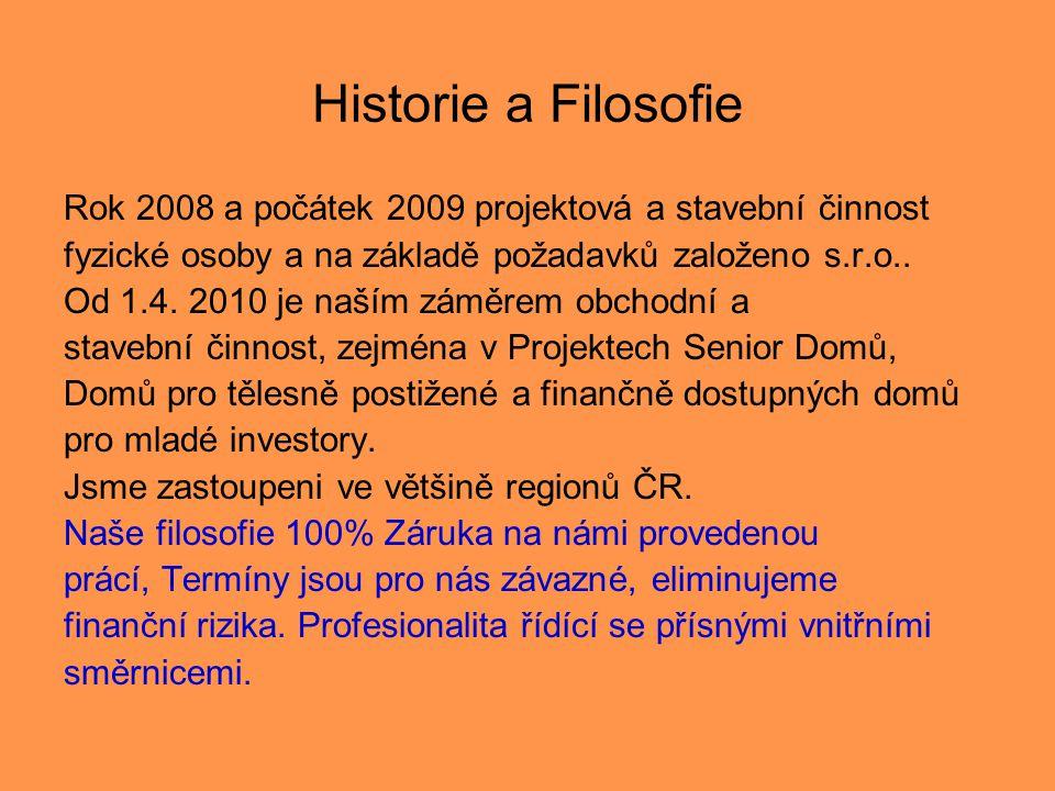 Historie a Filosofie Rok 2008 a počátek 2009 projektová a stavební činnost. fyzické osoby a na základě požadavků založeno s.r.o..