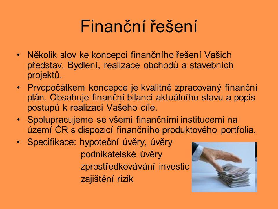 Finanční řešení Několik slov ke koncepci finančního řešení Vašich představ. Bydlení, realizace obchodů a stavebních projektů.