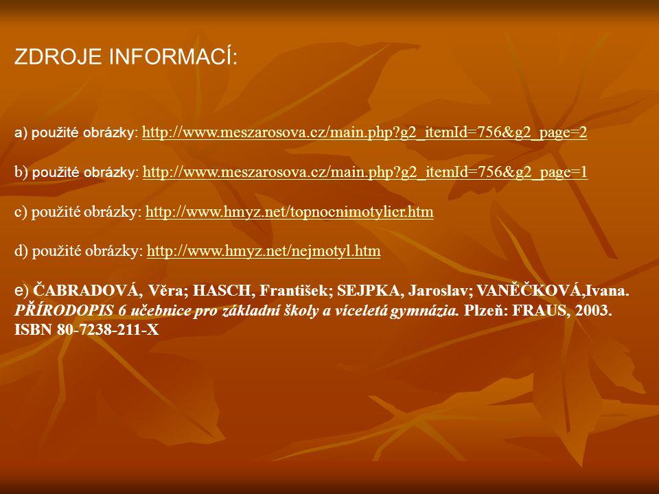 ZDROJE INFORMACÍ: a) použité obrázky: http://www.meszarosova.cz/main.php g2_itemId=756&g2_page=2.