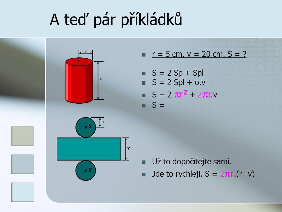 A teď pár příkládků r = 5 cm, v = 20 cm, S = S = 2 Sp + Spl