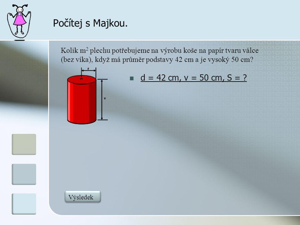 Počítej s Majkou. d = 42 cm, v = 50 cm, S =