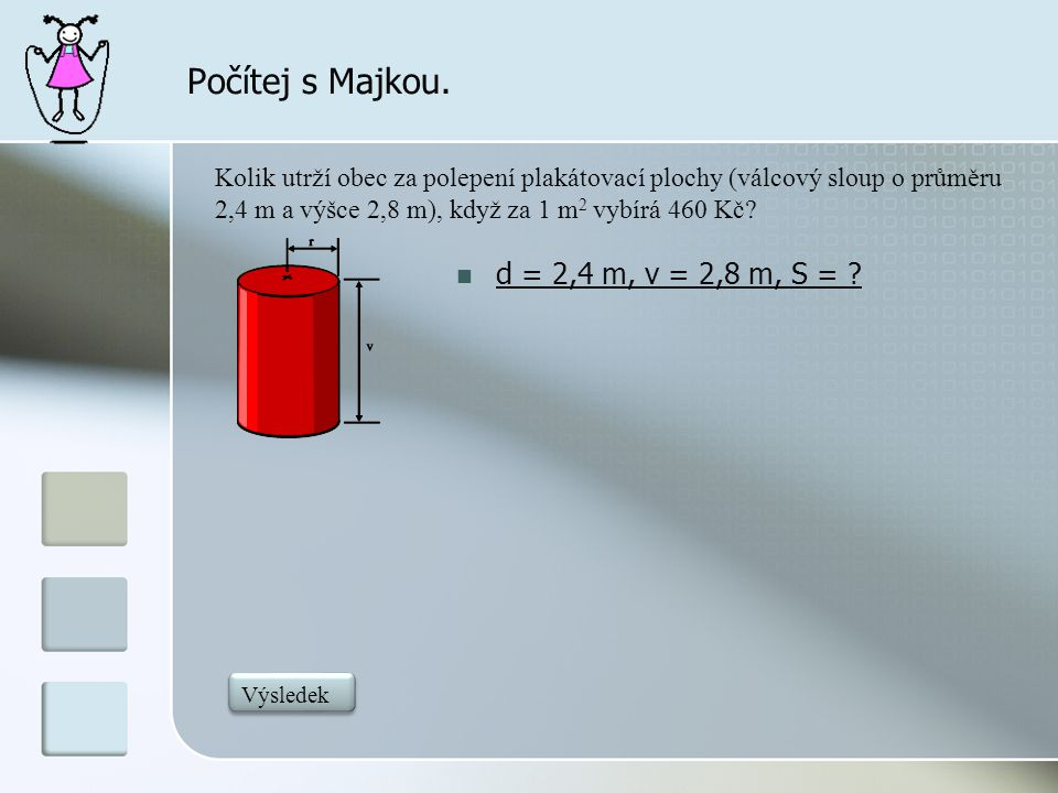 Počítej s Majkou. d = 2,4 m, v = 2,8 m, S =