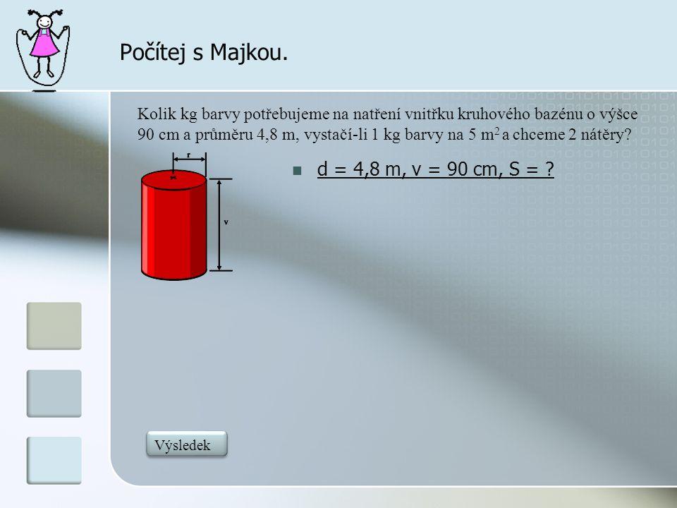 Počítej s Majkou. d = 4,8 m, v = 90 cm, S =