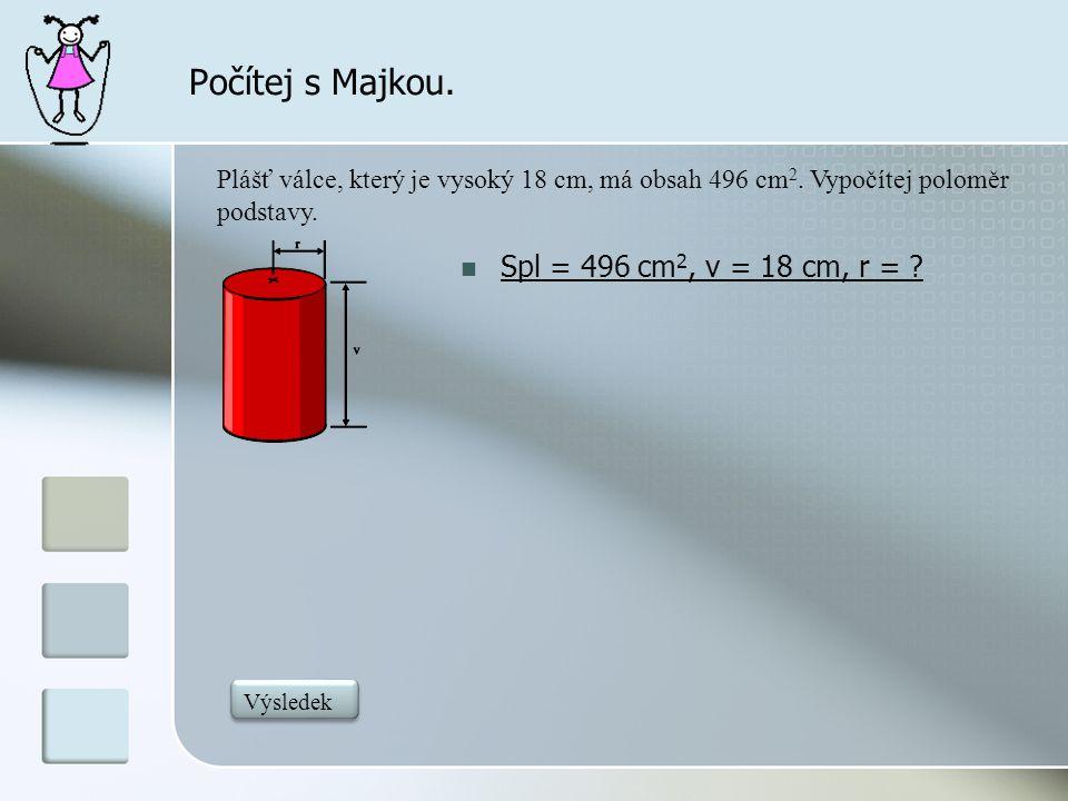 Počítej s Majkou. Spl = 496 cm2, v = 18 cm, r =