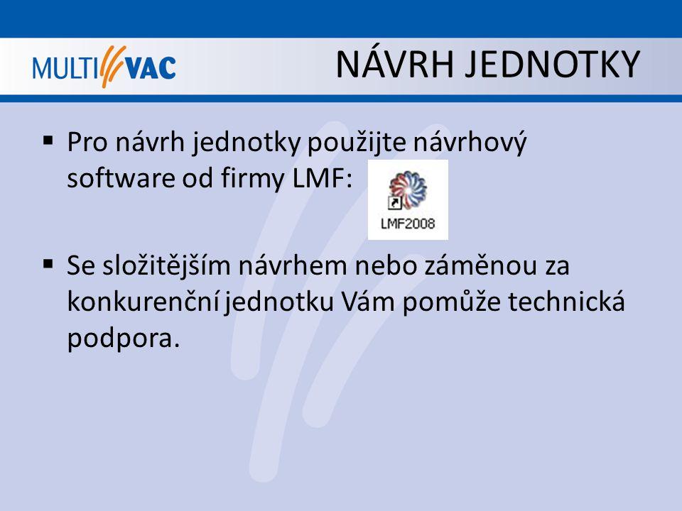 NÁVRH JEDNOTKY Pro návrh jednotky použijte návrhový software od firmy LMF: