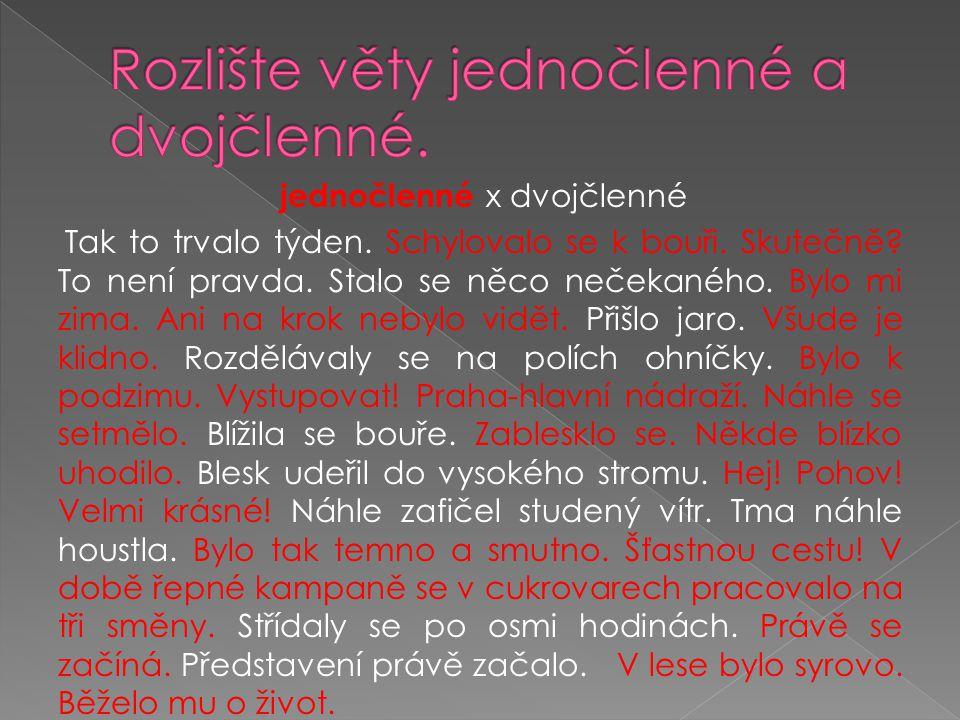 Rozlište věty jednočlenné a dvojčlenné.
