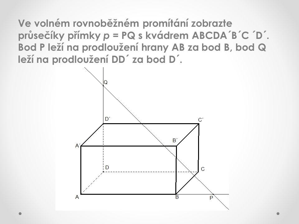 Ve volném rovnoběžném promítání zobrazte průsečíky přímky p = PQ s kvádrem ABCDA´B´C ´D´.