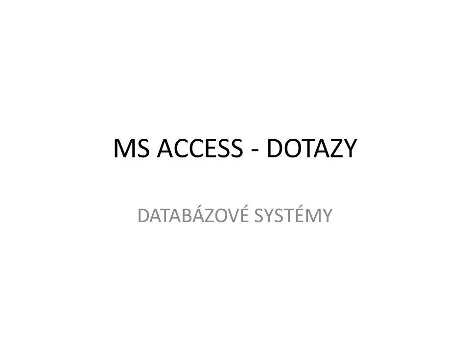 MS ACCESS - DOTAZY DATABÁZOVÉ SYSTÉMY