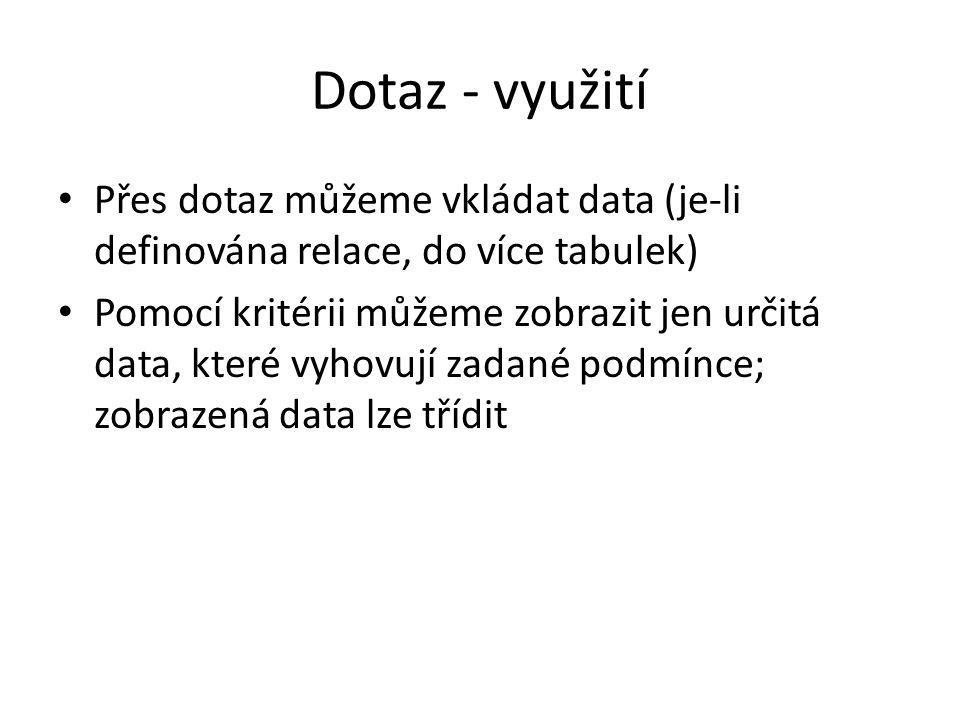 Dotaz - využití Přes dotaz můžeme vkládat data (je-li definována relace, do více tabulek)