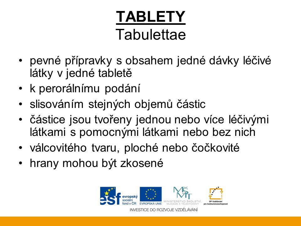 TABLETY Tabulettae pevné přípravky s obsahem jedné dávky léčivé látky v jedné tabletě. k perorálnímu podání.