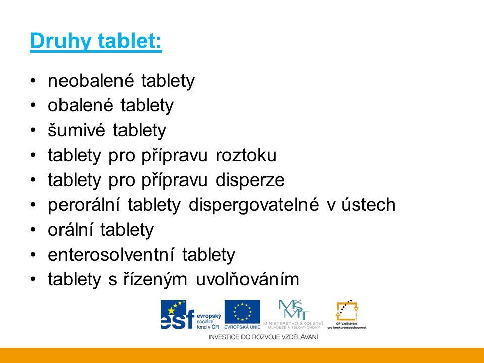 Druhy tablet: neobalené tablety obalené tablety šumivé tablety