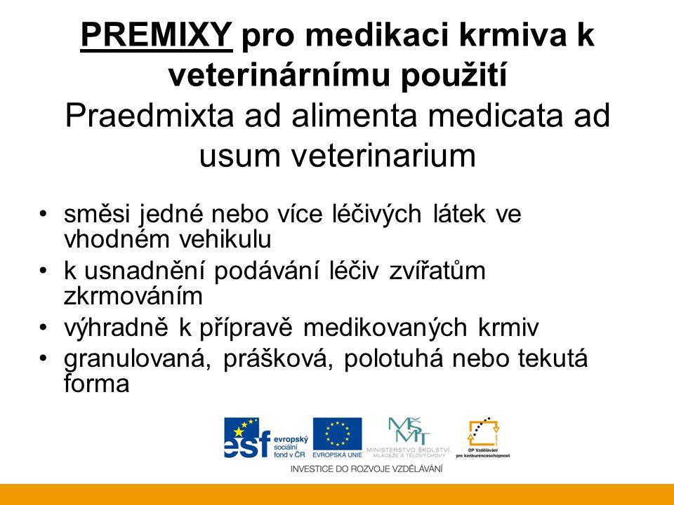 PREMIXY pro medikaci krmiva k veterinárnímu použití Praedmixta ad alimenta medicata ad usum veterinarium