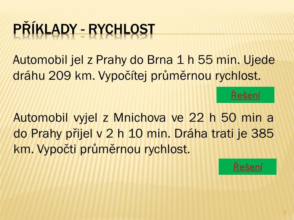 Příklady - rychlost Automobil jel z Prahy do Brna 1 h 55 min. Ujede dráhu 209 km. Vypočítej průměrnou rychlost.