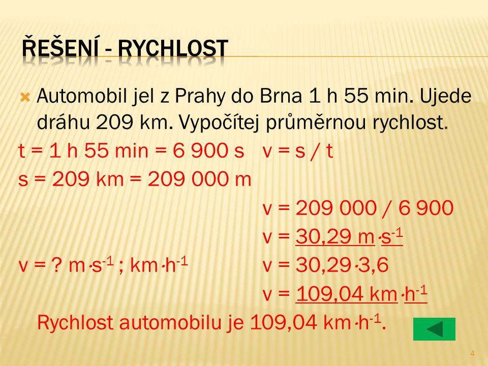 Řešení - rychlost Automobil jel z Prahy do Brna 1 h 55 min. Ujede dráhu 209 km. Vypočítej průměrnou rychlost.