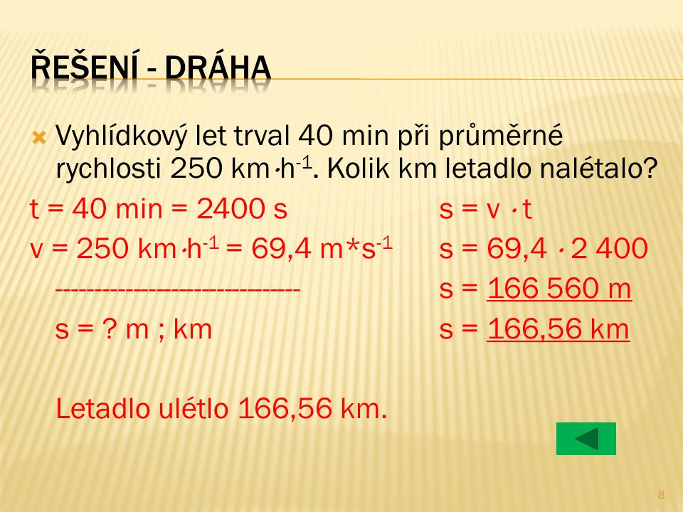 Řešení - dráha Vyhlídkový let trval 40 min při průměrné rychlosti 250 kmh-1. Kolik km letadlo nalétalo