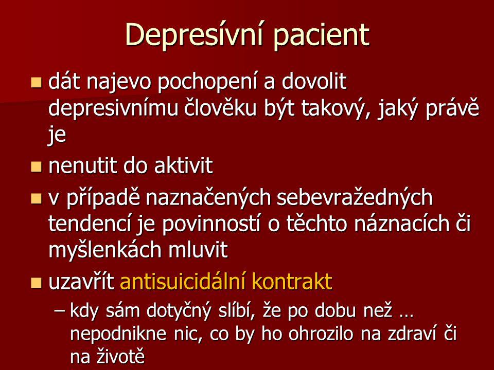 Depresívní pacient dát najevo pochopení a dovolit depresivnímu člověku být takový, jaký právě je. nenutit do aktivit.