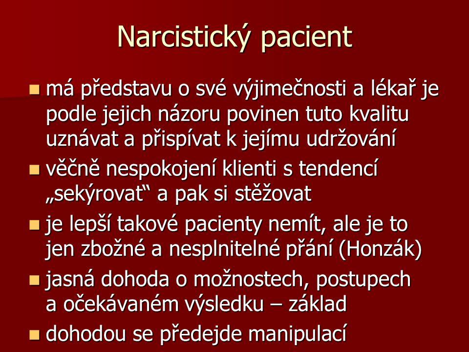 Narcistický pacient má představu o své výjimečnosti a lékař je podle jejich názoru povinen tuto kvalitu uznávat a přispívat k jejímu udržování.